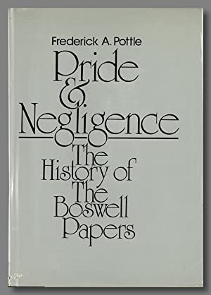 PRIDE AND NEGLIGENCE THE HISTORY OF THE BOSWELL PAPERS