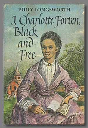 I, CHARLOTTE FORTEN, BLACK AND FREE