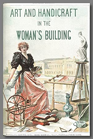 OFFICIAL EDITION ART AND HANDICRAFT IN THE WOMAN'S BUILDING OF THE WORLD'S COLUMBIAN EXPOSITION C...