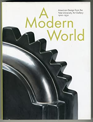 A MODERN WORLD AMERICAN DESIGNS FROM THE YALE UNIVERSITY ART GALLERY 1920-1950