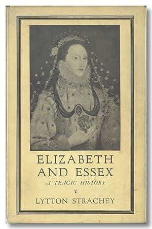 ELIZABETH AND ESSEX A TRAGIC HISTORY: Strachey, Lytton