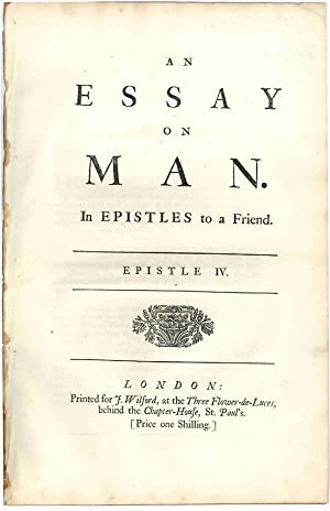 AN ESSAY ON MAN. IN EPISTLES TO A FRIEND. EPISTLE IV