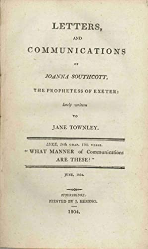 LETTERS AND COMMUNICATIONS OF JOANNA SOUTHCOTT, THE PROPHETESS OF EXETER: LATELY WRITTEN TO JANE ...