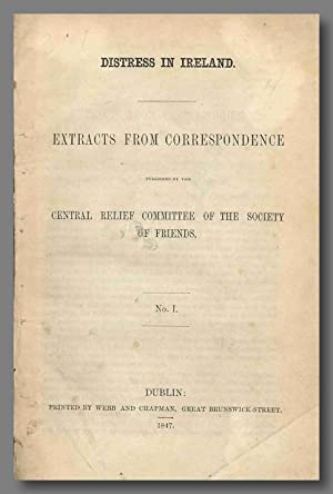 DISTRESS IN IRELAND. EXTRACTS FROM CORRESPONDENCE PUBLISHED BY THE CENTRAL RELIEF COMMITTEE OF TH...