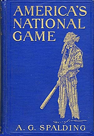 AMERICA'S NATIONAL GAME HISTORIC FACTS CONCERNING THE BEGINNING EVOLUTION, DEVELOPMENT AND POPULA...