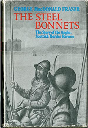 THE STEEL BONNETS THE STORY OF THE ANGLO- SCOTTISH BORDER REIVERS