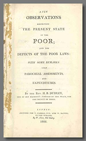 A FEW OBSERVATIONS RESPECTING THE PRESENT STATE OF THE POOR; AND THE DEFECTS OF THE POOR LAWS: WI...