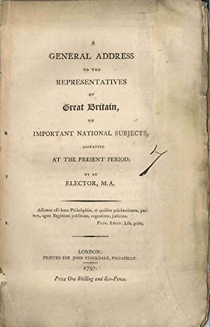A GENERAL ADDRESS TO THE REPRESENTATIVES OF GREAT BRITAIN, ON IMPORTANT NATIONAL SUBJECTS, AGITAT...