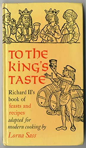 TO THE KING'S TASTE RICHARD II'S BOOK OF FEASTS AND RECIPES ADAPTED FOR MODERN COOKING