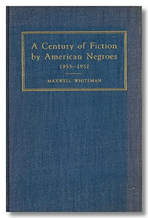 A CENTURY OF FICTION BY AMERICAN NEGROES 1853 - 1952 A DESCRIPTIVE BIBLIOGRAPHY