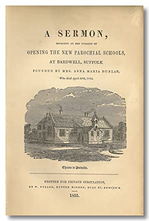 A SERMON PREACHED ON THE OCCASION OF OPENING THE NEW PAROCHIAL SCHOOLS, AT BARDWELL, SUFFOLK FOUN...