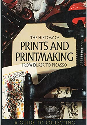 THE HISTORY OF PRINTS AND PRINTMAKING FROM DÜRER TO PICASSO A GUIDE TO COLLECTING