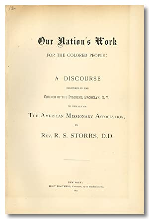 OUR NATION'S WORK FOR THE COLORED PEOPLE: A DISCOURSE DELIVERED IN THE CHURCH OF THE PILGRIMS, BR...