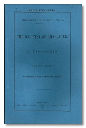 RELIGION OF REASON NO. 4. - THE ONE TEST OF CHARACTER. A DISCOURSE . IN PETERBORO, JULY TWENTY-SE...
