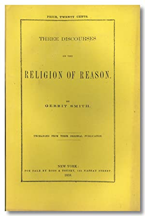 THREE DISCOURSES ON THE RELIGION OF REASON . UNCHANGED FROM THEIR ORIGINAL PUBLICATION