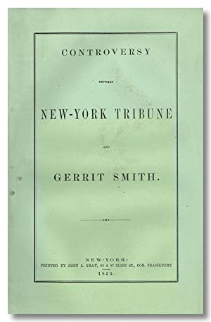CONTROVERSY BETWEEN NEW-YORK TRIBUNE AND GERRIT SMITH