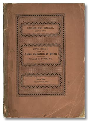 CATALOGUE OF THE CHOICE COLLECTION OF PRINTS BELONG TO WILLIAM F. FOWLE, ESQUIRE OF BOSTON, MASS