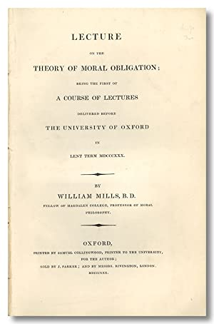 LECTURE ON THE THEORY OF MORAL OBLIGATION; BEING THE FIRST OF A COURSE OF LECTURES DELIVERED BEFO...