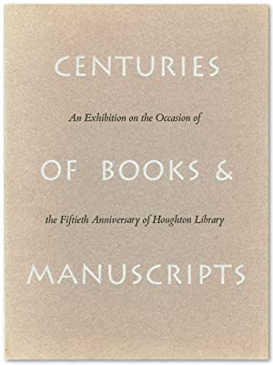 CENTURIES OF BOOKS & MANUSCRIPTS COLLECTORS AND FRIENDS SCHOLARS AND LIBRARIANS BUILD THE HARVARD...