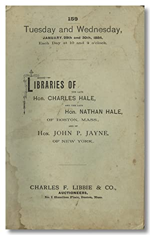 CATALOGUE OF THE HISTORICAL LIBRARIES OF THE LATE HON. CHARLES HALE, AND THE LATE HON. NATHAN HAL...