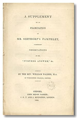 A SUPPLEMENT TO AN EXAMINATION OF MR. SIBTHORP'S PAMPHLET, COMPRISING OBSERVATIONS ON HIS