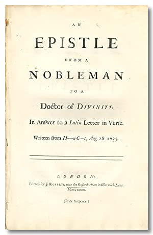 AN EPISTLE FROM A NOBLEMAN TO A DOCTOR OF DIVINITY: IN ANSWER TO A LATIN LETTER IN VERSE. WRITTEN...