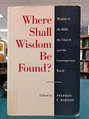 Where Shall Wisdom Be Found?: Wisdom in the Bible, the Church and the Contemporary World (Old Tes...