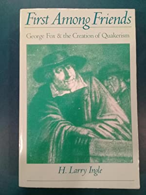 First among Friends: George Fox and the Creation of Quakerism
