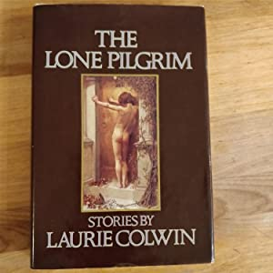 The Lone Pilgrim : Stories: Colwin, Laurie