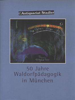 50 Jahre Waldorfpädagogik in München.: Rudolf-Steiner-Schule München (Hrsg.):