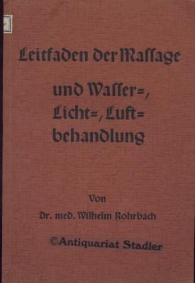 Leitfaden der Massage und Wasser-, Licht-, Luftbehandlung.: Rohrbach, Wilhelm: