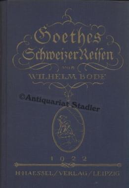 Goethes Schweizer Reisen.: Bode, Wilhelm:
