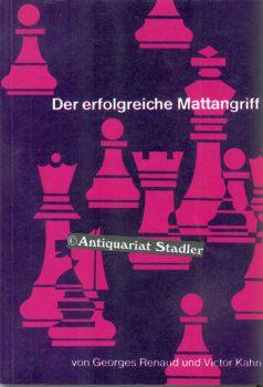 Der erfolgreiche Mattangriff. Ein Lehrbuch über die Kunst der Mattführung in der ...