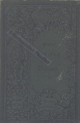 Lehrbuch für den Unterricht in der Botanik mit besonderer Berücksichtigung der ...
