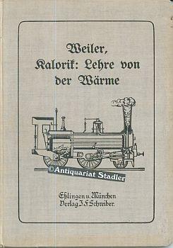 Physikbuch. IV. Kalorik: Lehre von der Wärme. Zur Selbstbelehrung und für den ...