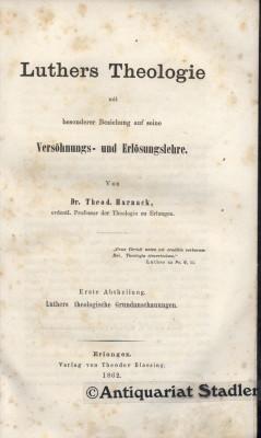 Luthers Theologie mit besonderer Beziehung auf seine Versöhnungs- und Erlösungslehre. 2 B...