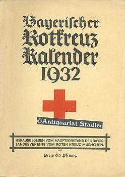 Bayerischer Rotkreuz-Kalender 1932.: Hauptvorstand des Bayer. Landesvereins vom Roten Kreuz München...