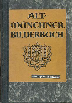 Alt-Münchner Bilderbuch. Ansichten aus dem alten München aus der Monacensia-Sammlung ...