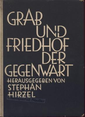 Grab und Friedhof der Gegenwart. Im Auftr. d. Reichsausschusses f. Friedhof u. Denkmal hrsg. (= B&...