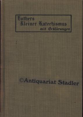Erklärung des Kleinen Katechismus Dr. Martin Luthers: Luther, Martin: