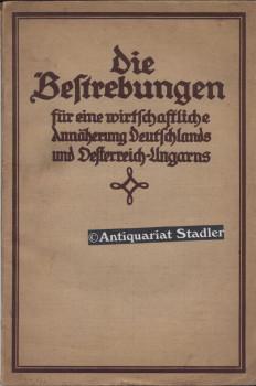 Die Bestrebungen für eine wirtschaftliche Annährung Deutschlands und Oesterreich-Ungarns....