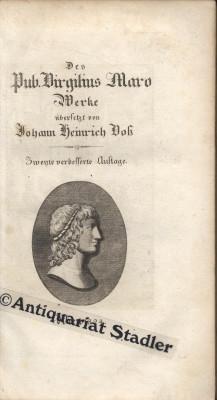 Des Pub. Virgilius Maro Werke. Übersetzt von Johann Heinrich Voß.: Virgilius Maro, Pub.: