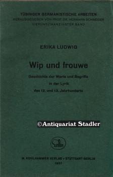 Wip und Frouwe. Geschichte der Worte und Begriffe in der Lyrik des 12. u. 13. Jahrhunderts. (= T&...