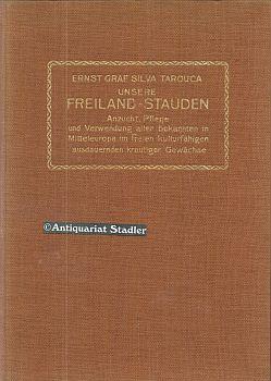 Unsere Freilandstauden. Anzucht, Pflege und Verwendung aller bekannten, in Mitteleuropa im Freien ...