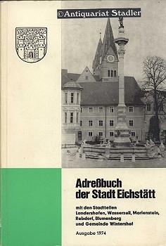 Adressbuch der Stadt Eichstätt mit den Stadtteilen Landershofen, Wasserzell, Marienstein, ...