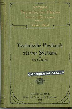 Technische Mechanik starrer Systeme. Erster Band. (= Lehrbuch der technischen Physik).: Lorenz, ...