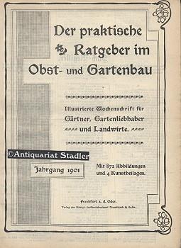 Der praktische Ratgeber im Obst- und Gartenbau. Jahrgang 1901. Heft 1-52. Illustrierte ...