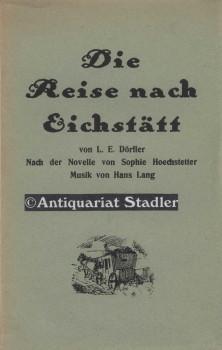 Die Reise nach Eichstätt. Nach d. Novelle von Sophie Hoechstetter. Musik von Hans Lang.: ...