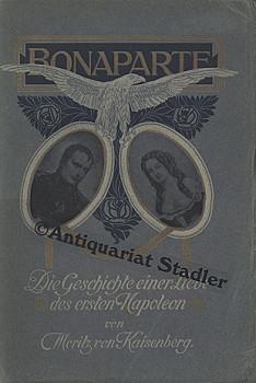 Bonaparte. Die Geschichte einer Liebe des ersten Napoleon. Historischer Roman in drei Abschnitten.:...