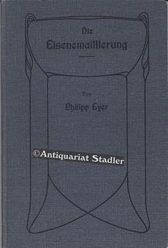 Die Eisenemmailierung.: Eyer, Ph.: